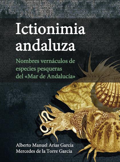 ICTIONIMIA ANDALUZA : NOMBRES VERNÁCULOS DE ESPECIES PESQUERAS DEL ´MAR DE ANDAL