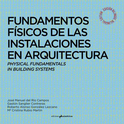 FUNDAMENTOS FISICOS DE LAS INSTALACIONES EN ARQUITECTURA. PHYSICAL FUNDAMENTALS IN BUILDING SYS