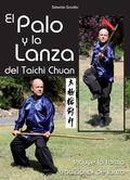 EL PALO Y LA LANZA DEL TAICHI CHUAN : INCLUYE LA FORMA TRADICIONAL DE LANZA