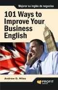 101 WAYS TO IMPROVE YOUR BUSINESS ENGLISH. 101 MANERAS DE MEJORAR SU INGÉS DE NEGOCIOS