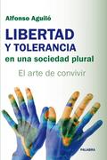LIBERTAD Y TOLERANCIA EN UNA SOCIEDAD PLURAL : EL ARTE DE CONVIVIR