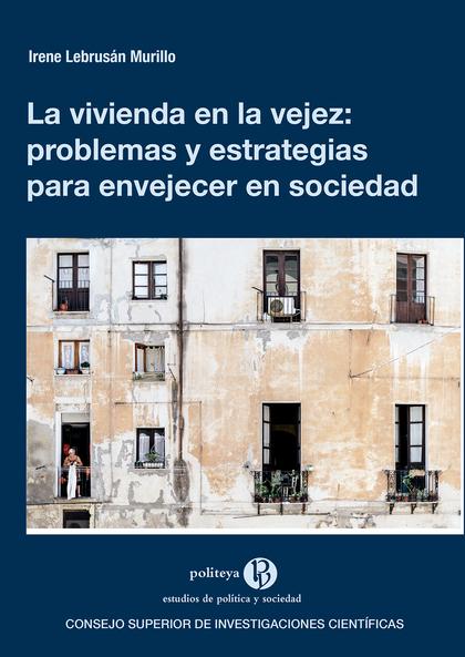 LA VIVIENDA EN LA VEJEZ : PROBLEMAS Y ESTRATEGIAS PARA ENVEJECER EN SOCIEDAD