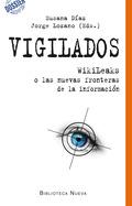 VIGILADOS : WIKILEAKS O LAS NUEVAS FRONTERAS DE LA INFORMACIÓN