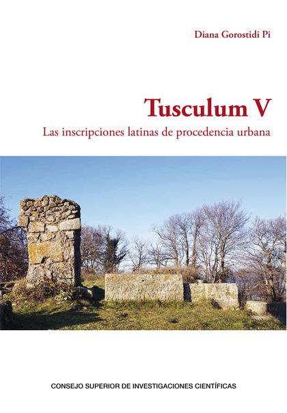 TUSCULUM V : LAS INSCRIPCIONES LATINAS DE PROCEDENCIA URBANA.