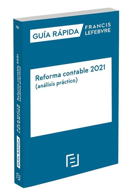 GUÍA RÁPIDA REFORMA CONTABLE 2021 (ANÁLISIS PRÁCTICO). GUÍA RÁPIDA FRANCIS LEFEBVRE