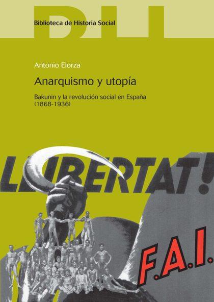 ANARQUISMO Y UTOPÍA : BAKUNIN Y LA REVOLUCIÓN SOCIAL EN ESPAÑA. 1868-1936