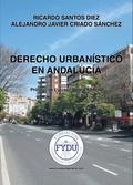 DERECHO URBANÍSTICO EN ANDALUCÍA : EN 20 LECCIONES SENCILLAS PARA ESTUDIANTES Y PROFESIONALES