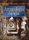 ATLAS MUNDIAL DE ARQUEOLOGÍA