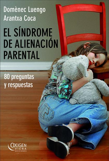 EL SÍNDROME DE ALIENACIÓN PARENTAL : 80 PREGUNTAS Y RESPUESTAS