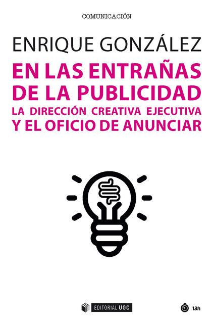 EN LAS ENTRAÑAS DE LA PUBLICIDAD. LA DIRECCIÓN CREATIVA EJECUTIVA Y EL OFICIO DE ANUNCIAR