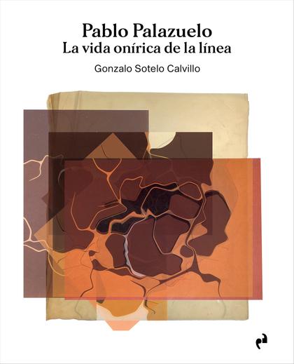 PABLO PALAZUELO. LA VIDA ONIRICA DE LA LINEA