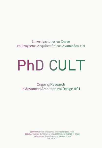 PHD CULT. INVESTIGACIONES EN CURSO EN PROYECTOS ARQUITECTÓNICOS AVANZADOS #01. PHD CULT. ONGOIN