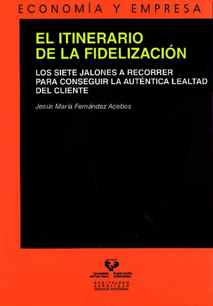 EL ITINERARIO DE LA FIDELIZACIÓN : LOS SIETE JALONES A RECORRER PARA CONSEGUIR LA AUTÉNTICA LEA