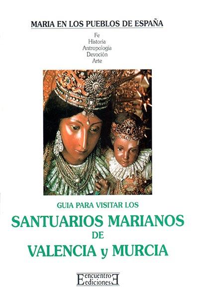 GUÍA PARA VISITAR SANTUARIOS MARIANOS DE VALENCIA Y MURCIA