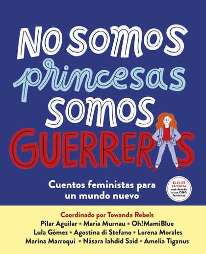NO SOMOS PRINCESAS, SOMOS GUERRERAS. CUENTOS FEMINISTAS PARA UN MUNDO NUEVO