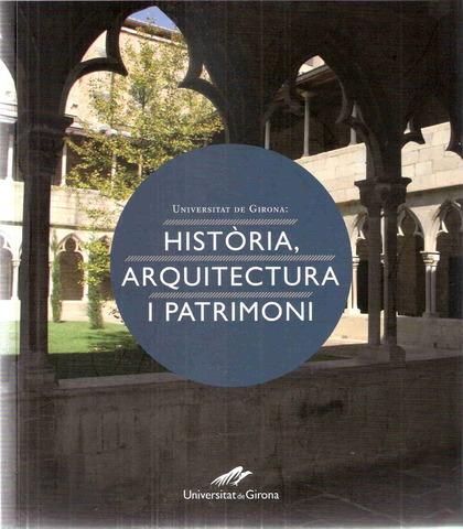 UNIVERSITAT DE GIRONA: HISTÒRIA, ARQUITECTURA I PATRIMONI