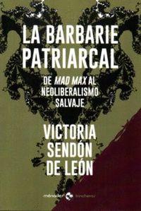 LA BARBARIE PATRIARCAL. DE MAD MAX AL NEOLIBERALISMO SALVAJE