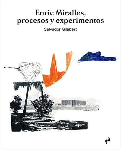 ENRIC MIRALLES. PROCESOS Y EXPERIMENTOS.