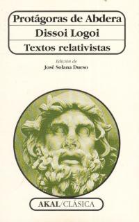 PROTAGORAS DE ABDERA DISSOI LOGOI TEXTOS RELATIVISTAS