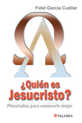 ¿QUIÉN ES JESUCRISTO? : PINCELADAS PARA CONOCERLE MEJOR