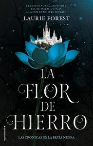 LA FLOR DE HIERRO. LAS CRÓNICAS DE LA BRUJA NEGRA VOL. II.