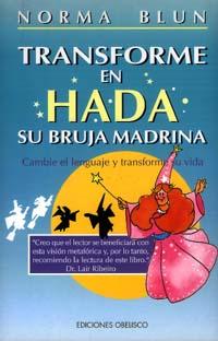 TRANSFORME EN HADA SU BRUJA MADRINA : CAMBIE EL LENGUAJE Y TRANSFORME SU VIDA