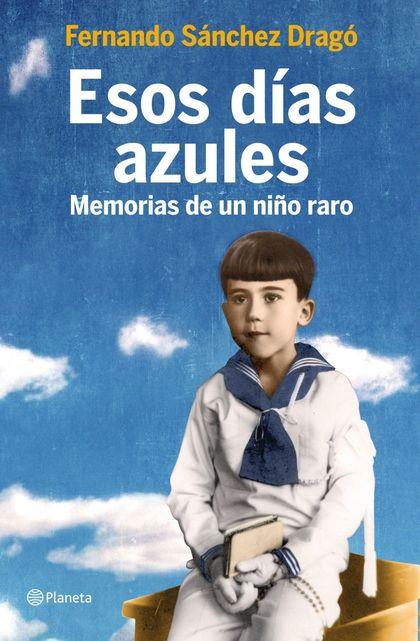 ESOS DÍAS AZULES : MEMORIAS DE UN NIÑO RARO
