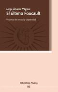 EL ÚLTIMO FOUCAULT : VOLUNTAD DE VERDAD Y SUBJETIVIDAD