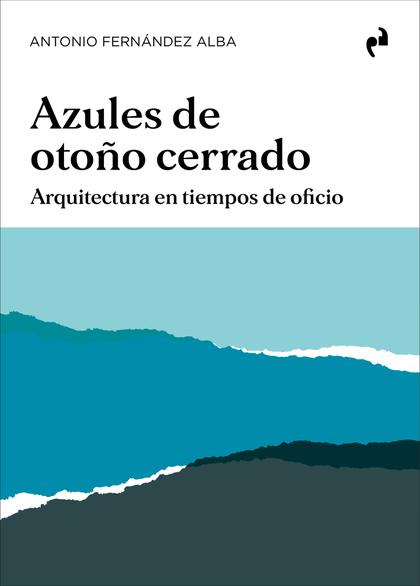 AZULES DE OTOÑO CERRADO. ARQUITECTURA EN TIEMPOS DE OFICIO