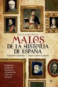 MALOS DE LA HISTORIA DE ESPAÑA : TRAIDORES, FANÁTICOS, ASESINOS Y COBARDES DE TODOS LOS TIEMPOS