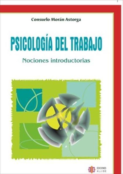 PSICOLOGÍA DEL TRABAJO : NOCIONES INTRODUCTORIAS