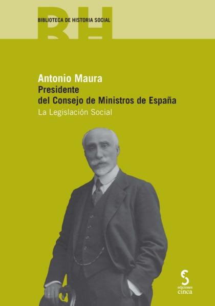 ANTONIO MAURA : PRESIDENTE DEL CONSEJO DE MINISTROS DE ESPAÑA : LA LEGISLACIÓN SOCIAL