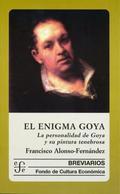 El enigma de Goya : la personalidad de Goya y su pintura tenebrosa