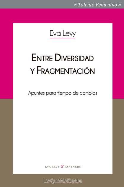 ENTRE DIVERSIDAD Y FRAGMENTACIÓN. APUNTES PARA TIEMPO DE CAMBIOS