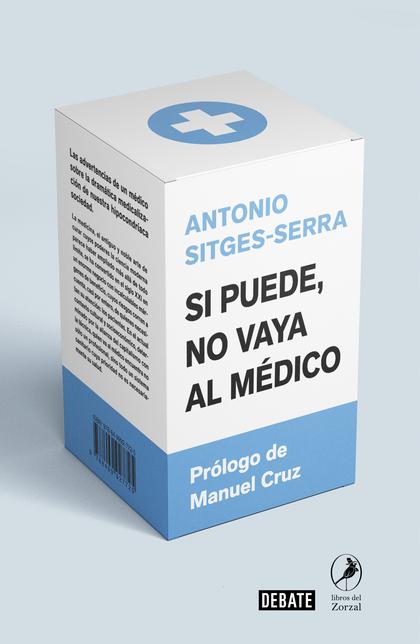 SI PUEDE, NO VAYA AL MÉDICO. LAS ADVERTENCIAS DE UN MÉDICO SOBRE LA DRAMÁTICA MEDICALIZACIÓN DE
