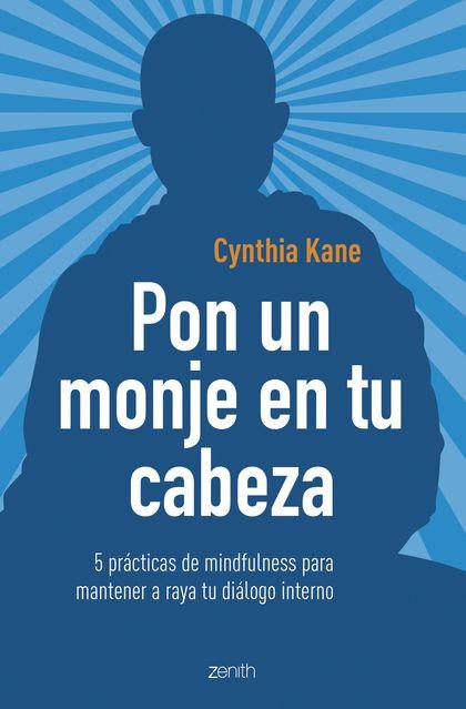 PON UN MONJE EN TU CABEZA. 5 PRÁCTICAS DE MINDFULNESS PARA MANTENER A RAYA TU DIÁLOGO INTERNO