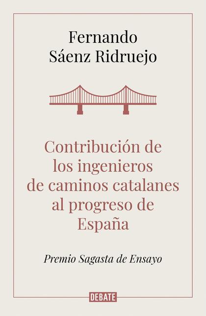 CONTRIBUCIÓN DE LOS INGENIEROS DE CAMINOS CATALANES AL PROGRESO DE ESPAÑA.