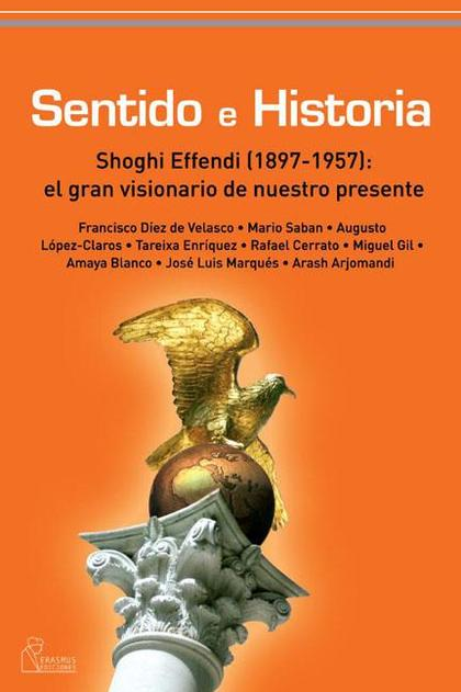 SENTIDO E HISTORIA : SHOGHI EFFENDI (1897-1957) : EL GRAN VISIONARIO DE NUESTRO PRESENTE