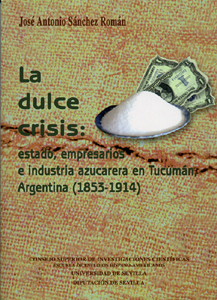 LA DULCE CRISIS: ESTADO, EMPRESARIOS E INDUSTRIA AZUCARERA EN TUCUMÁN, ARGENTINA.