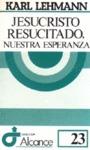 JESUCRISTO RESUCITADO, NUESTRA ESPERANZA