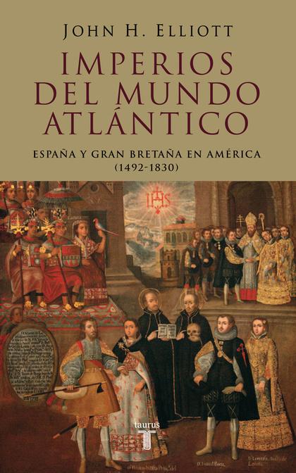IMPERIOS DEL MUNDO ATLÁNTICO: ESPAÑA Y GRAN BRETAÑA EN AMÉRICA 1492-18