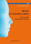 HISTORIA DEL PENSAMIENTO JURÍDICO 1 : DE HERÁCLITO A LA REVOLUCIÓN FRANCESA