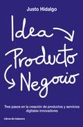 IDEA, PRODUCTO, NEGOCIO. TRES PASOS EN LA CREACIÓN DE PRODUCTOS Y SERVICIOS DIGITALES INNOVADOR