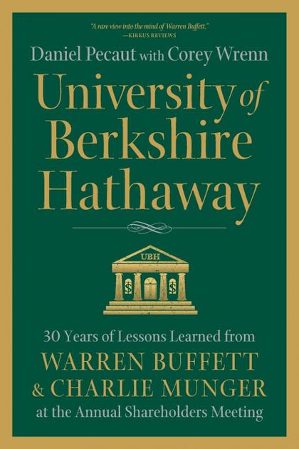 UNIVERSITY OF BERKSHIRE HATHAWAY. 30 YEARS OF LESSONS LEARNED FROM WARREN BUFFETT & CHARLIE MUN