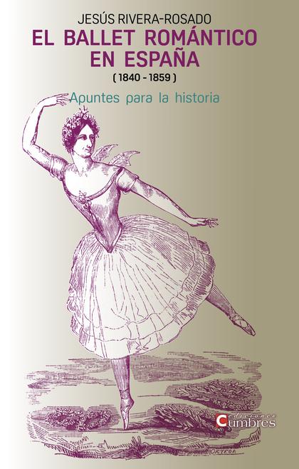 EL BALLET ROMÁNTICO    EN ESPAÑA ( 1840 - 1859 ). APUNTES PARA LA HISTORIA
