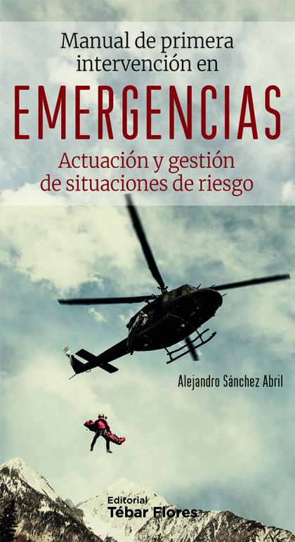 MANUAL DE PRIMERA INTERVENCIÓN EN EMERGENCIAS. ACTUACION Y GESTION DE SITUACIONE