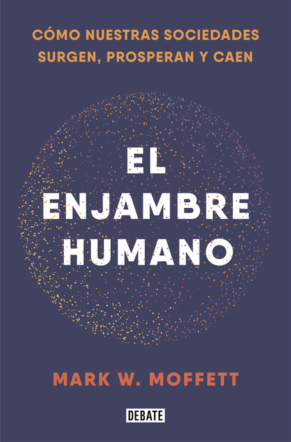 EL ENJAMBRE HUMANO. HOW SOCIETIES ARISE, THRIVE, AND FAIL
