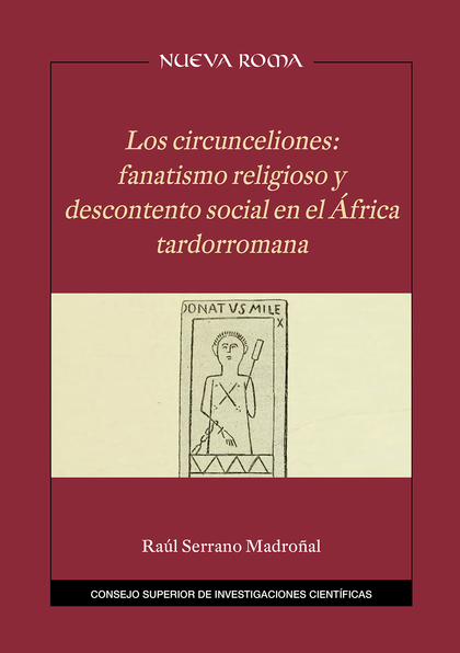 LOS CIRCUNCELIONES : FANATISMO RELIGIOSO Y DESCONTENTO SOCIAL EN EL ÁFRICA TARDO