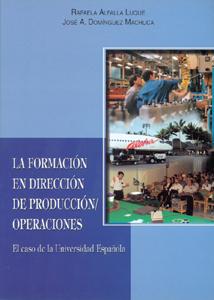 LA FORMACIÓN EN DIRECCIÓN DE PRODUCCIÓN/OPERACIONES. EL CASO DE LA UNIVERSIDAD ESPAÑOLA