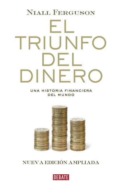 EL TRIUNFO DEL DINERO. CÓMO LAS FINANZAS MUEVEN EL MUNDO
